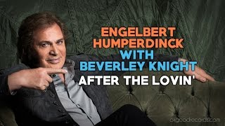 Engelbert Calling BEVERLEY KNIGHT After The Lovin' ENGELBERT HUMPERDINCK