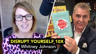 DISRUPT YOURSELF 10X | Whitney Johnson