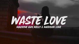 Machine Gun Kelly   Waste Love (Lyrics) Feat. Madison Love