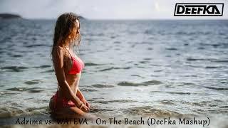 Adrima vs. WATEVA - On The Beach (DeeFka Mashup)