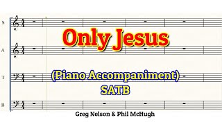 Only Jesus | Choir | Solo | Piano | Accompaniment | SATB | Minus One