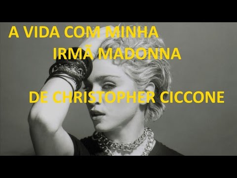 A VIDA COM MINHA IRMÃ MADONNA DE CHRISTOPHER CICCONE