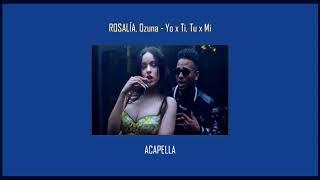 ACAPELLA   Yo X Ti, Tu X Mi X Rosalia Ft Ozuna