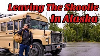 Leaving The Skoolie In Alaska   Why I Had To Leave