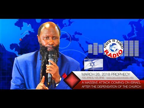 PROPHECY ON A MASSIVE ATTACK COMING ON ISRAEL AFTER THE DISPENSATION OF THE CHURCH  PROPHET DR OWUOR
