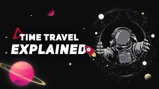Time Travel Explained! Theory Proved by Albert Einstein (Science & Space)