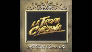 La Tropa Chicana - 20 del Recuerdo (Disco Completo)