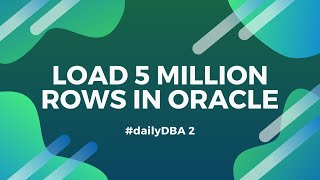Load 5 Million Rows In Oracle | #dailyDBA 2