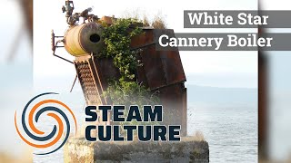 White Star Cannery Boiler - Steam Culture