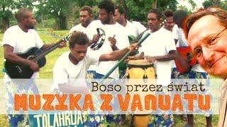 """Vanuatu Music – Muzyka z Vanuatu – Wojciech Cejrowski """"Boso przez świat"""""""