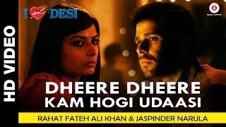 Dheere Dheere Kam Hogi Udaasi - I Love Desi