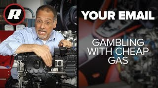 Your Email: Cheap gas can be a gamble with your car