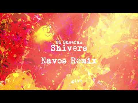 Shivers (NAVOS MIX) - Ed Sheeran