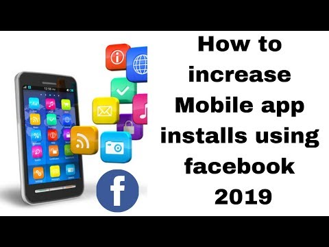 How to increase Mobile app installs using facebook 2019