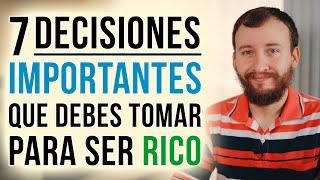 Video: 7 DECISIONES Importantes Que Debes TOMAR Para Ser RICO