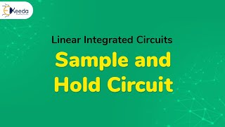 Sample and Hold Circuit - Linear Applications of Op-Amp - Linear Integrated Circuits