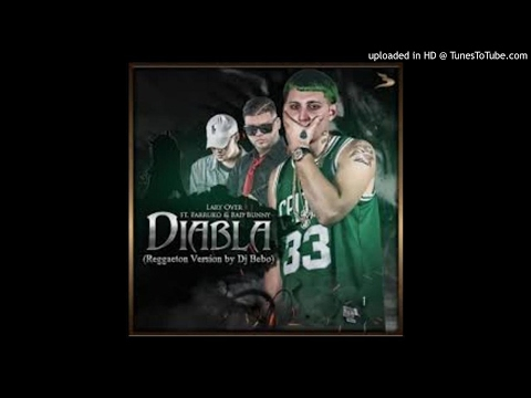 Farruko Ft. Lary Over y Bad Bunny -  Diabla (Mix) (Prod. DJ Bebo)