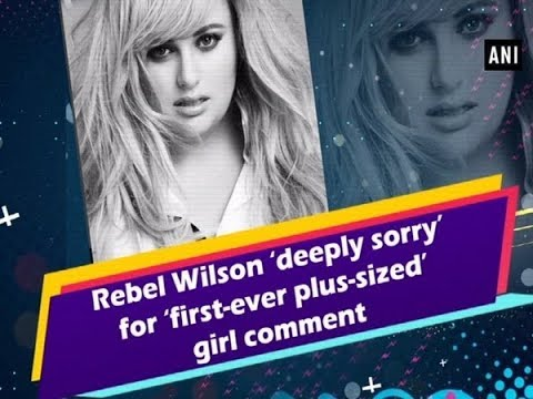 Rebel Wilson 'deeply sorry' for 'first-ever plus-sized' girl comment - #ANI News