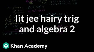 IIT JEE Hairy Trig and Algebra (Part 2)