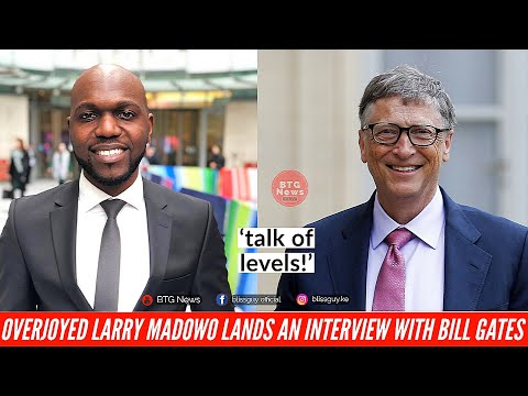 KENYANS REACTS TO LARRY MADOWO DREAM INTERVIEW WITH FILTHY RICH BILL GATES! |BTG News