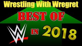 The Best of WWE 2018 | Wrestling With Wregret