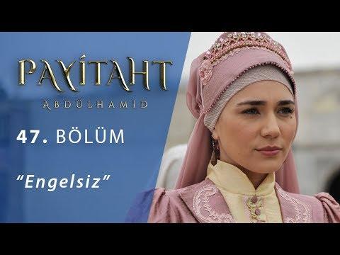 Payitaht 'Abdülhamid' Engelsiz 47.Bölüm