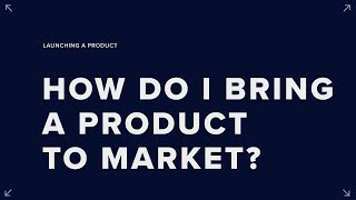 How do I bring a product to market?