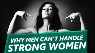 10 Reasons Why Most Men Cant Handle Strong Women