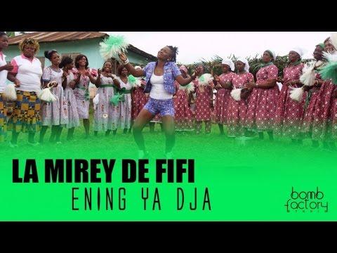 LA MIREY DE FIFI - ENING YA DJA (Clip Officiel)