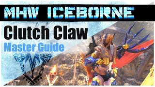 How to Master the Clutch Claw   Master Guide   Monster Hunter World Iceborne [MHW]