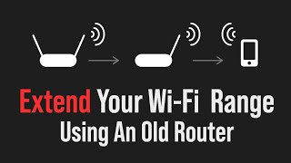 Extending your wi-fi range using your old router