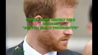 """ARE YOU REALLY PREGNANT??"" PRINCE HARRY Quizzes MEGHAN. Meghan refuses to do ""Tour CRAP"""
