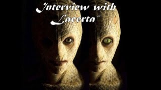Interview with Lacerta the Reptilian (complete, Both Interviews) Please read my description below.