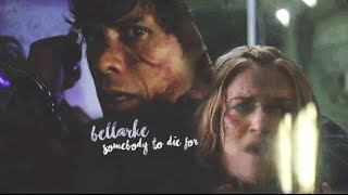 Bellamy & Clarke- Somebody To Die For (+3x12)