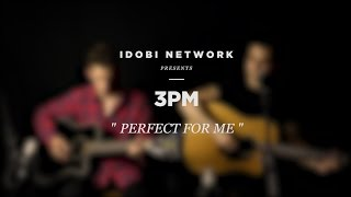 "idobi Sessions: 3PM - ""Perfect For Me"""