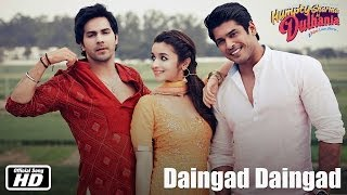 Daingad - Song Video - Humpty Sharma Ki Dulhania