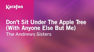 Karaoke Don't Sit Under The Apple Tree (With Anyone Else But Me) - The Andrews Sisters *