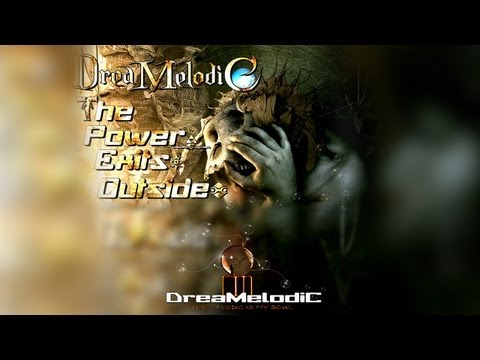 DreaMelodiC - The Power Exits Outside (Original Version) Full ♫