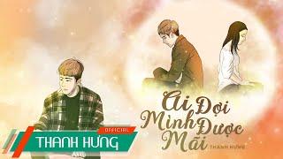 Ai Đợi Mình Được Mãi - Thanh Hưng (Lyric Video)