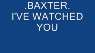 .baxter. i've watched you