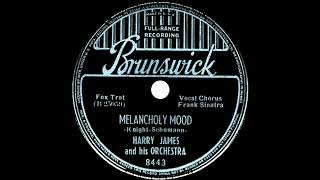 Harry James & his Orchestra (Frank Sinatra, v.) Melancholy Mood [Brunswick 8443, 78 rpm, 1939]