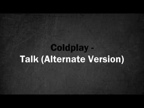 Coldplay - Talk (Alternate Version)