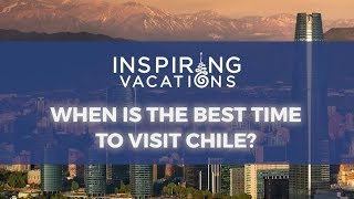 When is the best time to visit Chile?
