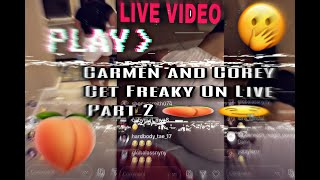Carmen and Corey Getting Freaky On live| Part 2 🥵🥰* Hot 🌶*