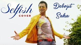 Selfish Cover | Debojit Saha | Race 3 | Salman Khan, Jacqueline | Atif Aslam | Iulia Vantur | Vishal
