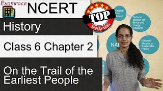 NCERT Class 6 History Chapter 2: On The Trail Of The Earliest People (Dr. Manishika) | English