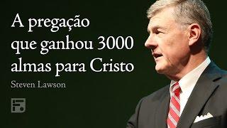 A Pregação Que Ganhou 3000 Almas Para Cristo - Steven J. Lawson