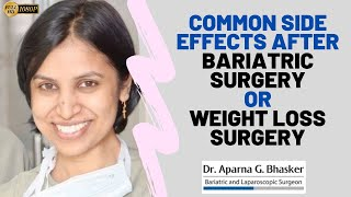Common Side Effects after Bariatric Surgery Or Weight Loss Surgery – Dr. Aparna Govil Bhasker