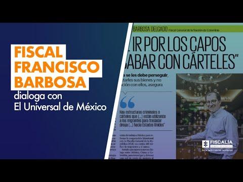 Fiscal Francisco Barbosa dialoga con El Universal de México