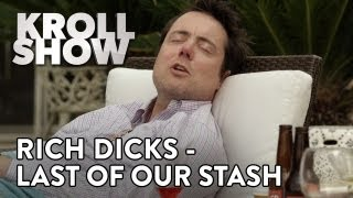 Kroll Show - Rich Dicks - Last Of Our Stash